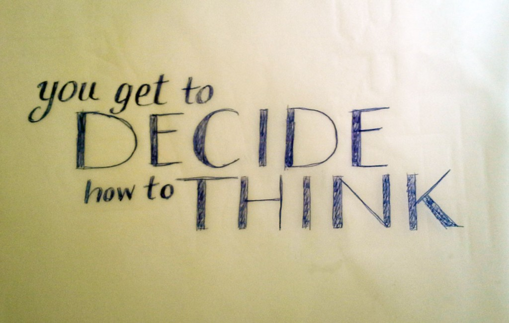 You get to decide how to think
